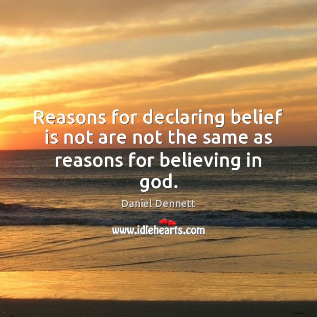 Reasons for declaring belief is not are not the same as reasons for believing in God. Belief Quotes Image