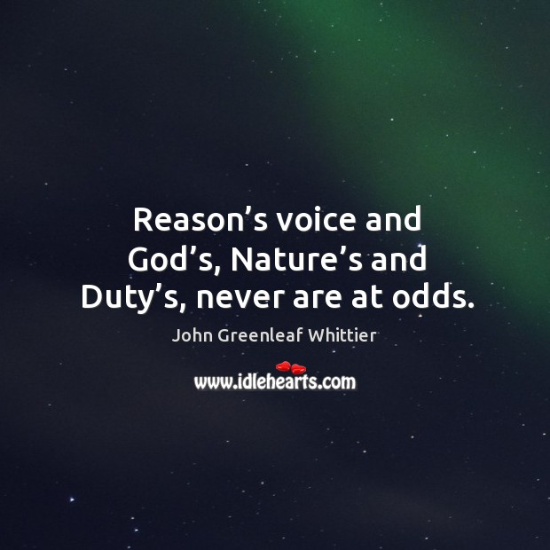 Reason's voice and God's, nature's and duty's, never are at odds. Image