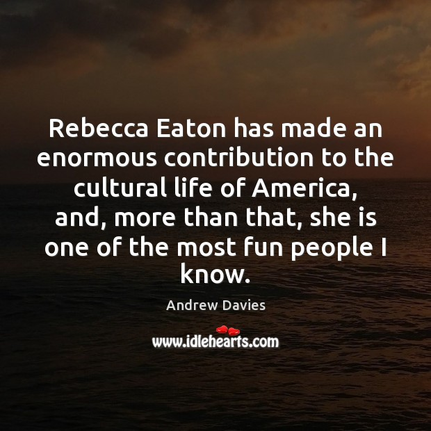Image, Rebecca Eaton has made an enormous contribution to the cultural life of