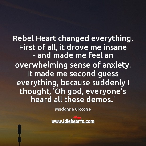 Rebel Heart changed everything. First of all, it drove me insane – Image