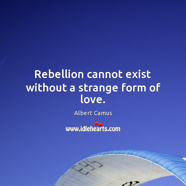 Image, Rebellion cannot exist without a strange form of love.