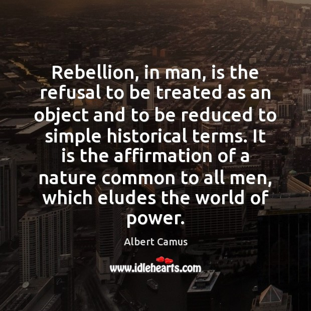 Image, Rebellion, in man, is the refusal to be treated as an object