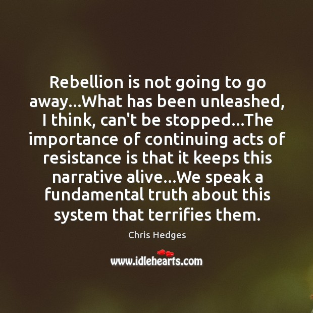 Rebellion is not going to go away…What has been unleashed, I Image