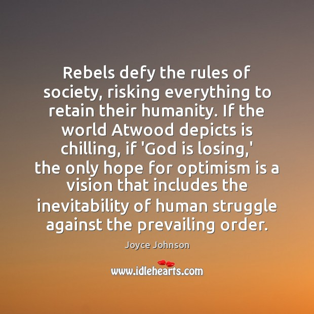 Rebels defy the rules of society, risking everything to retain their humanity. Society Quotes Image