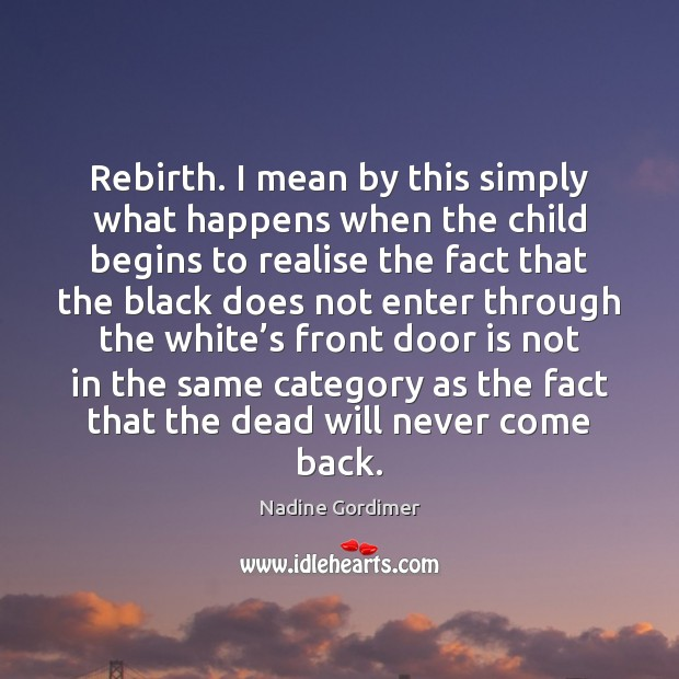 Rebirth. I mean by this simply what happens when the child begins Image
