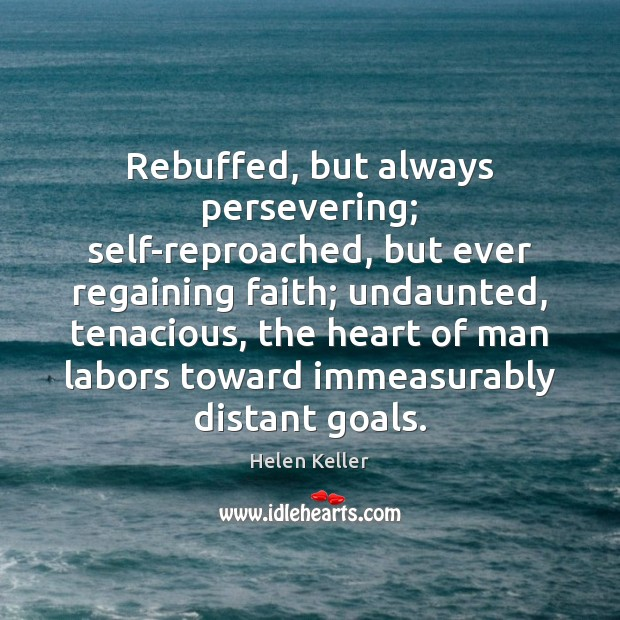 Rebuffed, but always persevering; self-reproached, but ever regaining faith; undaunted, tenacious, the Image
