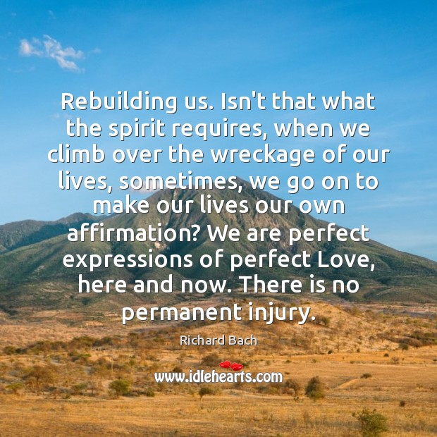 Rebuilding us. Isn't that what the spirit requires, when we climb over Richard Bach Picture Quote