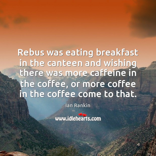 Rebus was eating breakfast in the canteen and wishing there was more Image