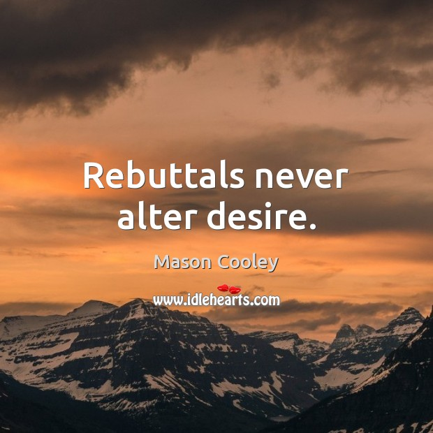 Image, Rebuttals never alter desire.