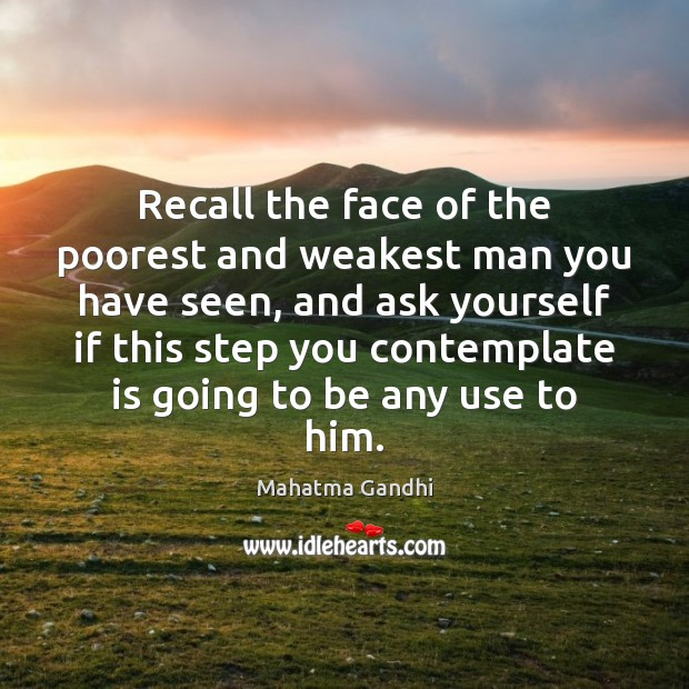 Recall the face of the poorest and weakest man you have seen, Image