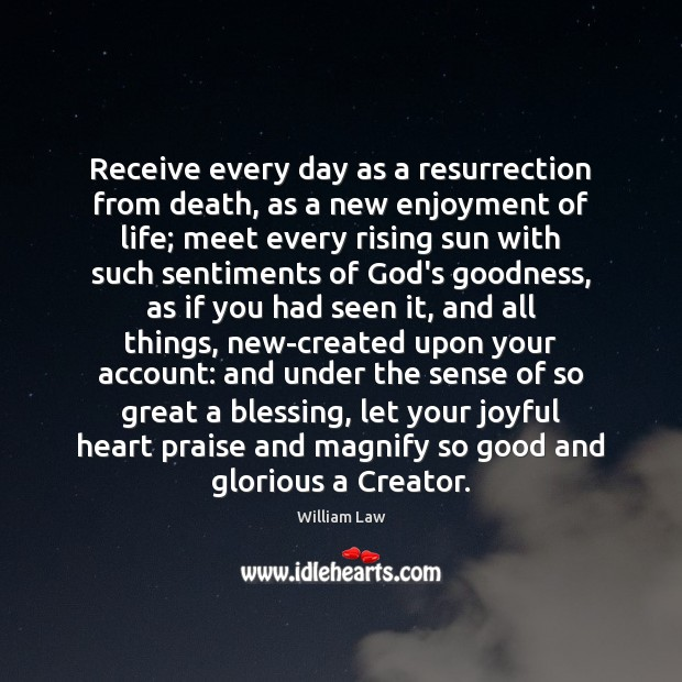 Image, Receive every day as a resurrection from death, as a new enjoyment