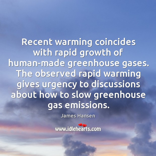 Recent warming coincides with rapid growth of human-made greenhouse gases. James Hansen Picture Quote