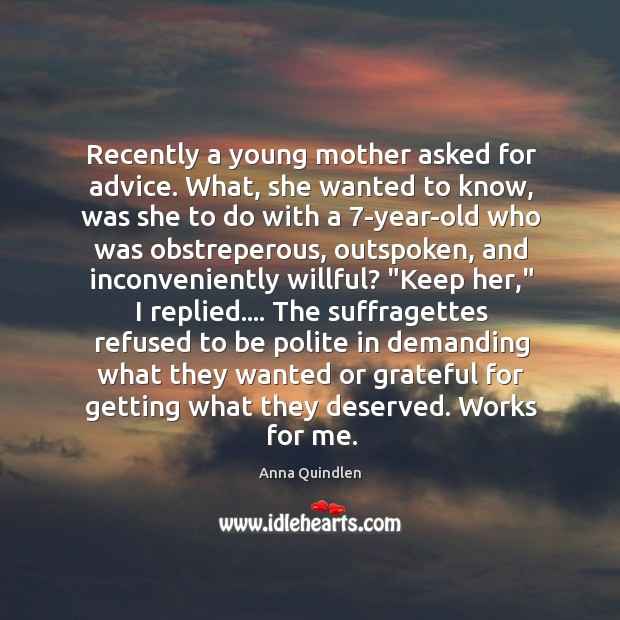 Image, Recently a young mother asked for advice. What, she wanted to know,