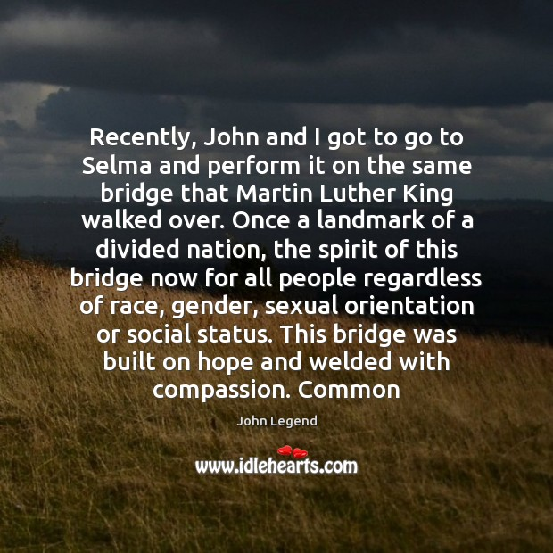 Recently, John and I got to go to Selma and perform it John Legend Picture Quote