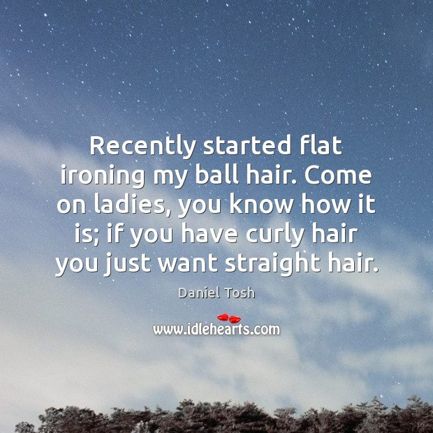 Image, Recently started flat ironing my ball hair. Come on ladies, you know