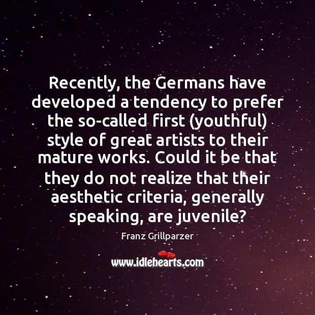 Recently, the Germans have developed a tendency to prefer the so-called first ( Franz Grillparzer Picture Quote