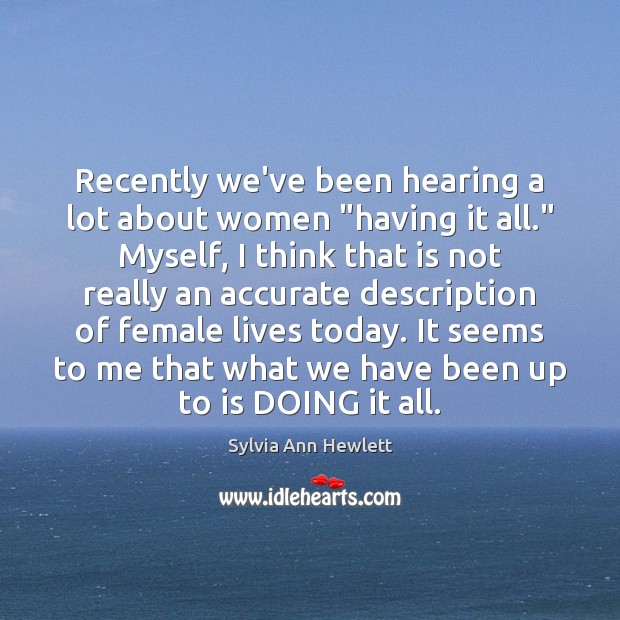 "Image, Recently we've been hearing a lot about women ""having it all."" Myself,"