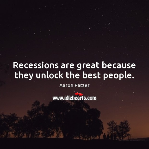 Image, Recessions are great because they unlock the best people.