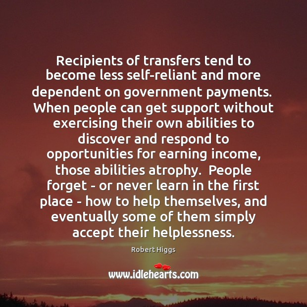 Recipients of transfers tend to become less self-reliant and more dependent on Image