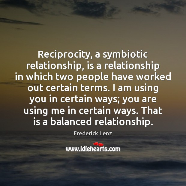 Image, Reciprocity, a symbiotic relationship, is a relationship in which two people have