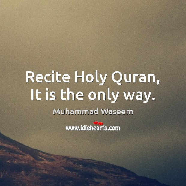 Image, Recite Holy Quran, It is the only way.