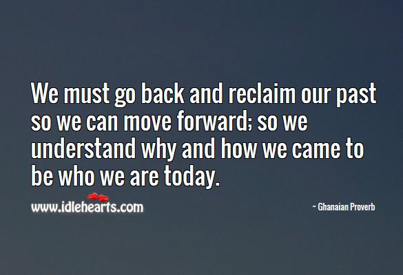 We must go back and reclaim our past so we can move forward Ghanaian Proverbs Image