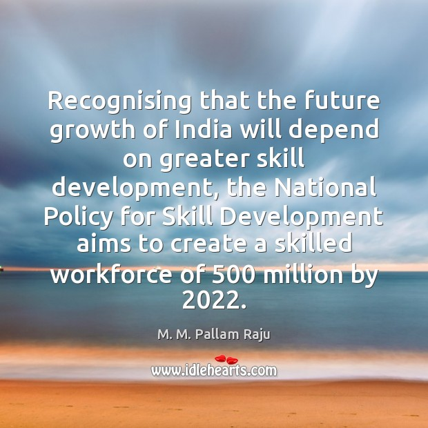 Recognising that the future growth of India will depend on greater skill Skill Development Quotes Image