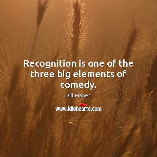 Recognition is one of the three big elements of comedy. Image