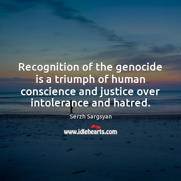 Image, Recognition of the genocide is a triumph of human conscience and justice