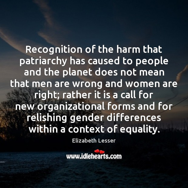 Recognition of the harm that patriarchy has caused to people and the Elizabeth Lesser Picture Quote