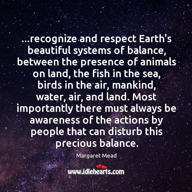 …recognize and respect Earth's beautiful systems of balance, between the presence of Image