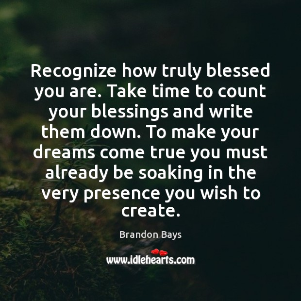 Image, Recognize how truly blessed you are. Take time to count your blessings