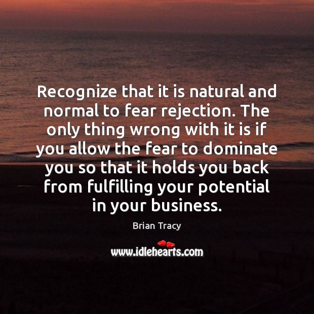 Recognize that it is natural and normal to fear rejection. The only Image