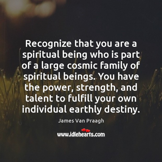 Recognize that you are a spiritual being who is part of a Image