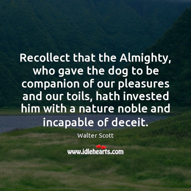 Recollect that the Almighty, who gave the dog to be companion of Walter Scott Picture Quote