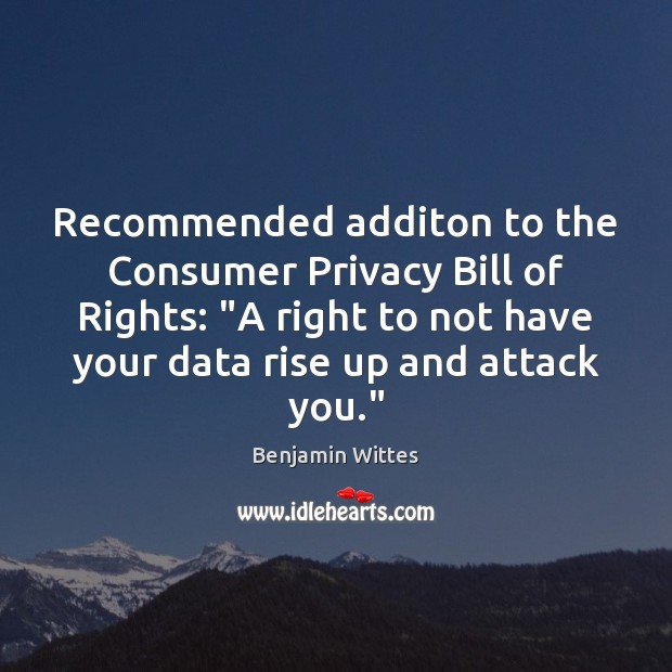 """Image, Recommended additon to the Consumer Privacy Bill of Rights: """"A right to"""