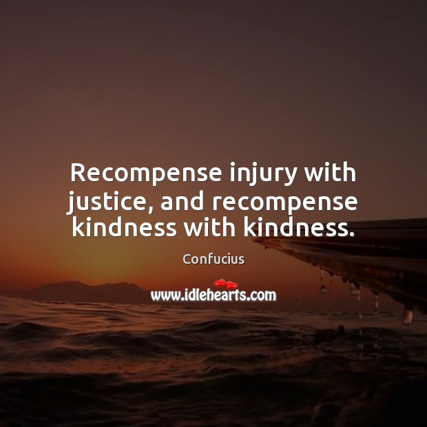 Recompense injury with justice, and recompense kindness with kindness. Image