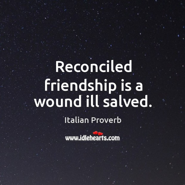 Reconciled friendship is a wound ill salved. Image