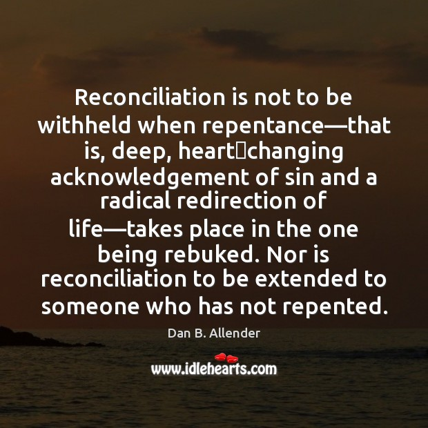 Image, Reconciliation is not to be withheld when repentance—that is, deep, heart‐
