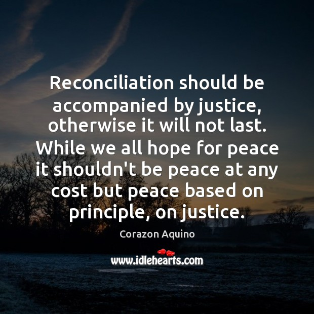 Reconciliation should be accompanied by justice, otherwise it will not last. While Image
