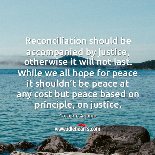 Reconciliation should be accompanied by justice, otherwise it will not last. Image