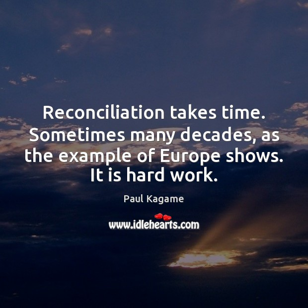 Reconciliation takes time. Sometimes many decades, as the example of Europe shows. Image