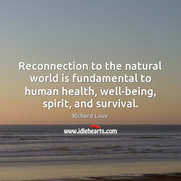 Image, Reconnection to the natural world is fundamental to human health, well-being, spirit,