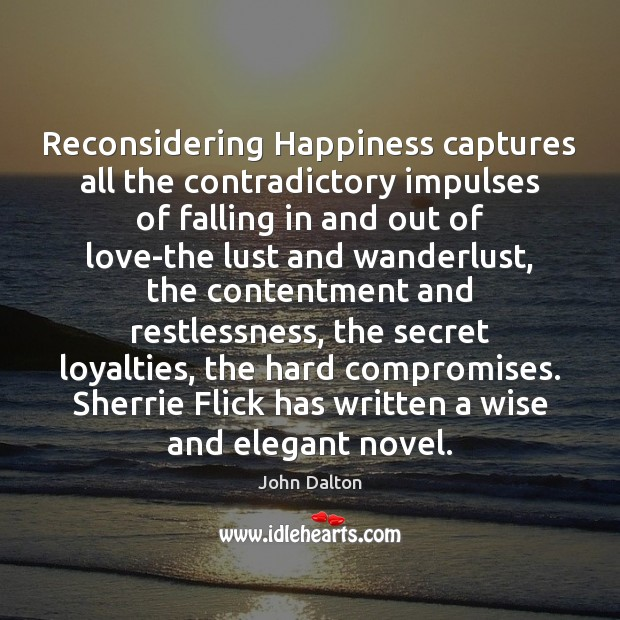 Reconsidering Happiness captures all the contradictory impulses of falling in and out Secret Quotes Image