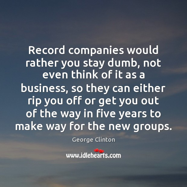 Record companies would rather you stay dumb, not even think of it Image
