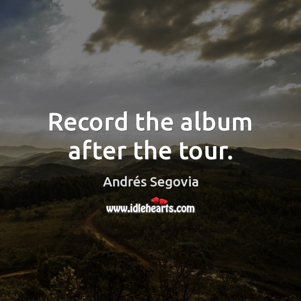 Image, Record the album after the tour.