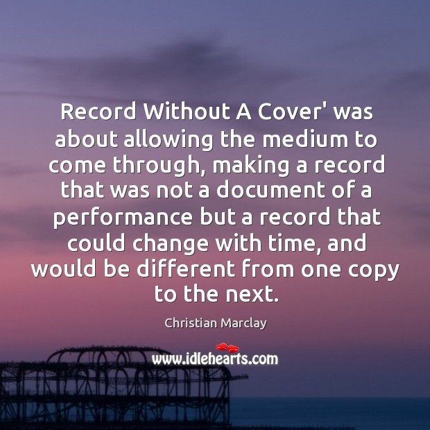 Record Without A Cover' was about allowing the medium to come through, Image