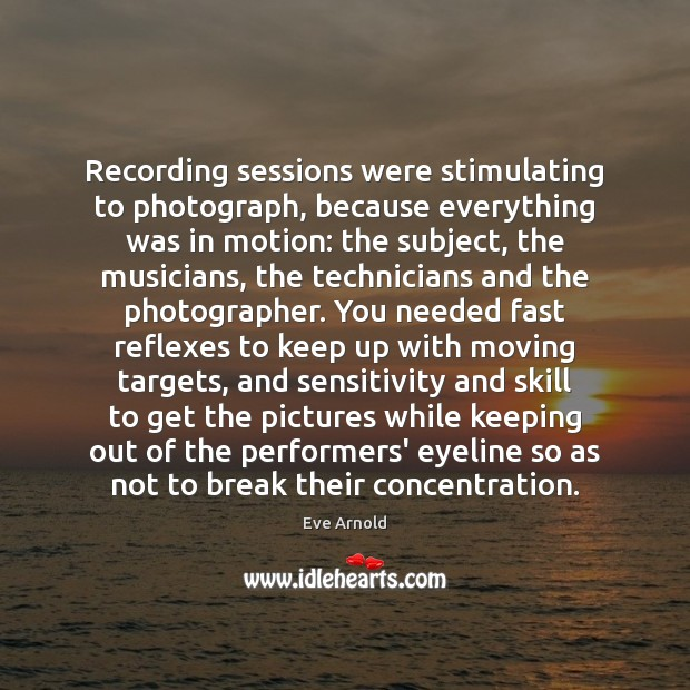 Recording sessions were stimulating to photograph, because everything was in motion: the Image
