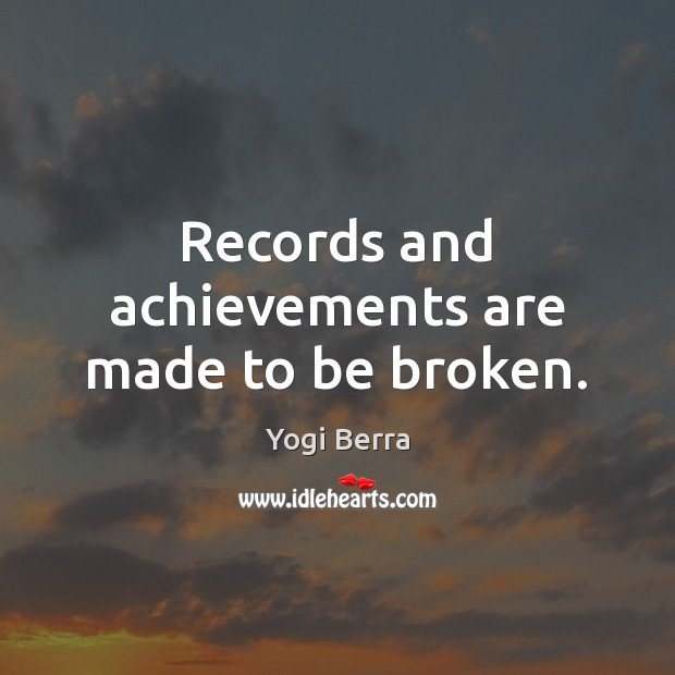Records and achievements are made to be broken. Image