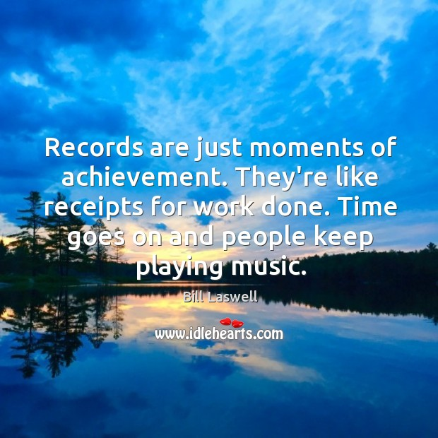 Image, Records are just moments of achievement. They're like receipts for work done.